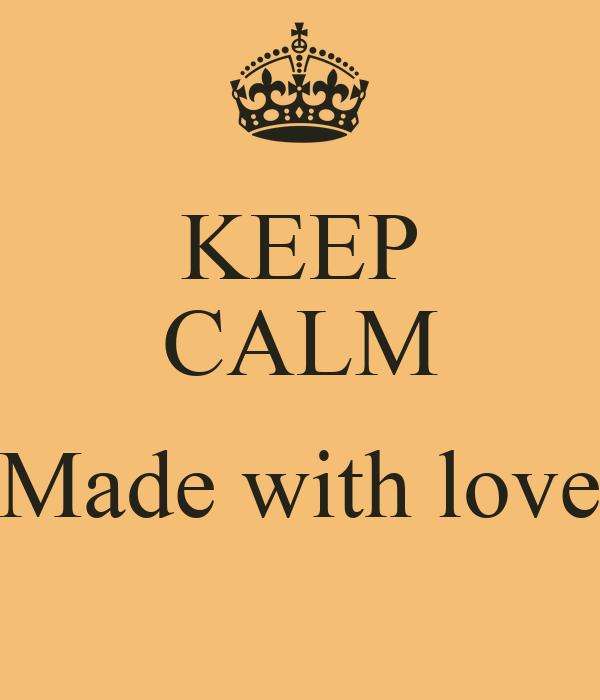 KEEP CALM  Made with love