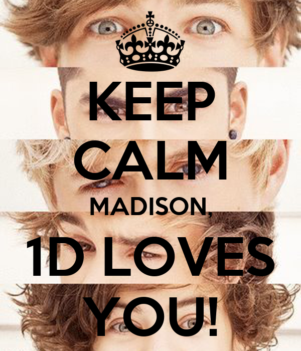 KEEP CALM MADISON, 1D LOVES YOU!