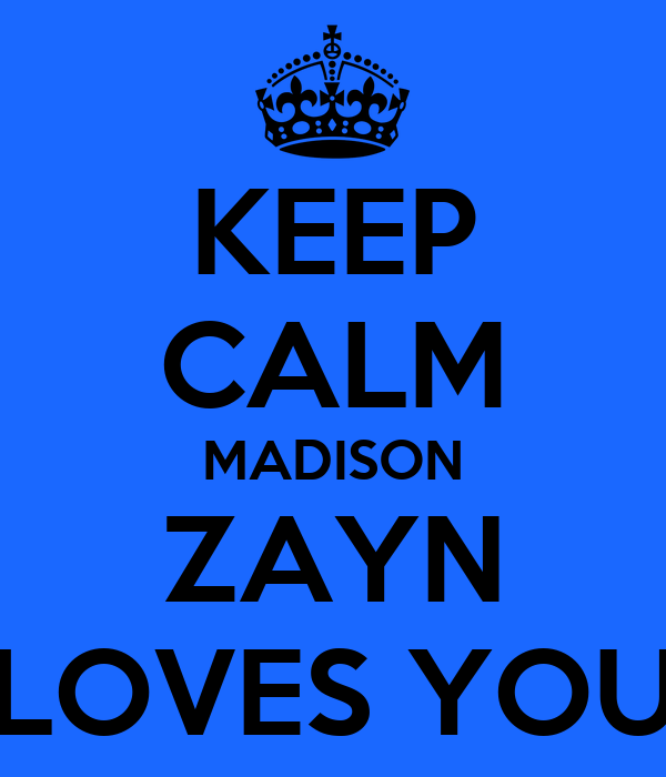 KEEP CALM MADISON ZAYN LOVES YOU