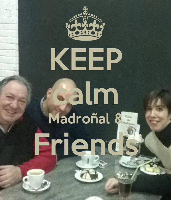 KEEP calm Madroñal & Friends
