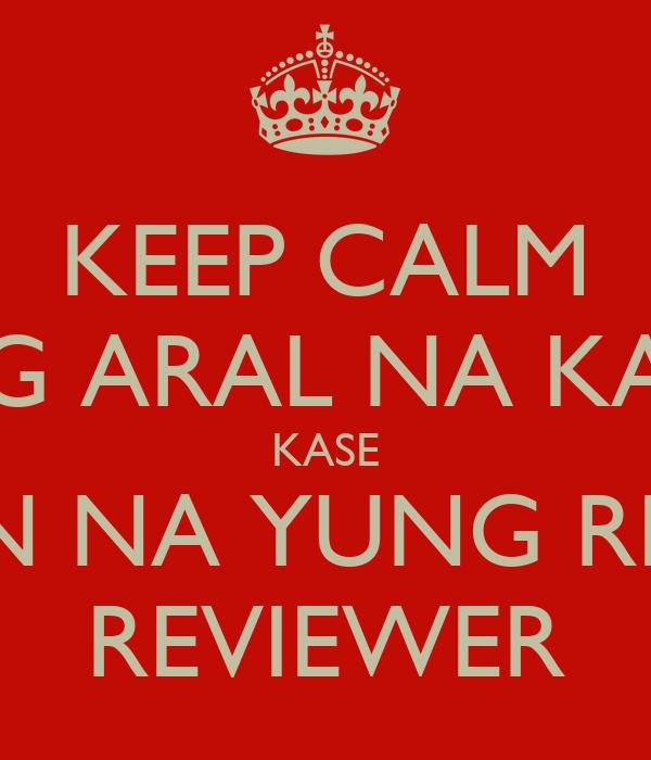 KEEP CALM MAG ARAL NA KAYO KASE ANDYAN NA YUNG REVIEWER REVIEWER