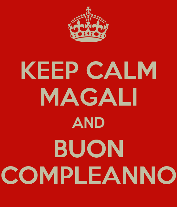 KEEP CALM MAGALI AND BUON COMPLEANNO