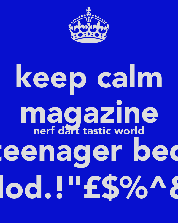 "keep calm magazine nerf dart tastic world teenager bed cool dod.!""£$%^&*()_+"