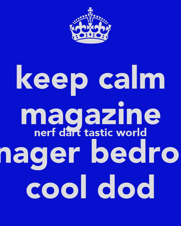 keep calm magazine nerf dart tastic world teenager bedroom  cool dod