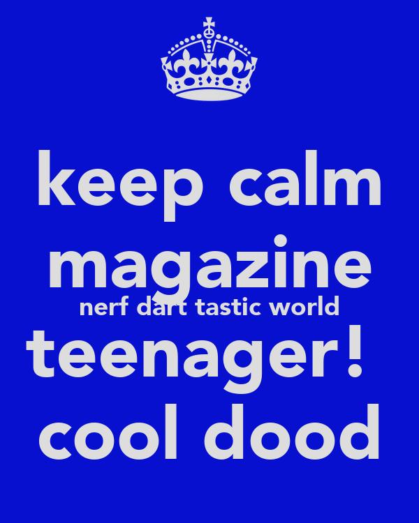 keep calm magazine nerf dart tastic world teenager!  cool dood