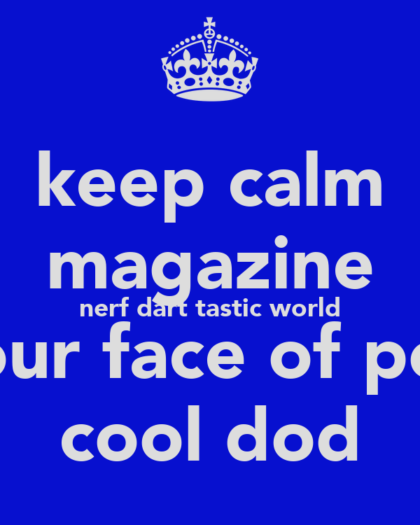 keep calm magazine nerf dart tastic world  your face of poo  cool dod