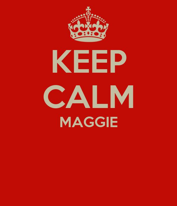 KEEP CALM MAGGIE