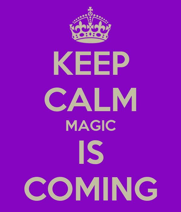 KEEP CALM MAGIC IS COMING