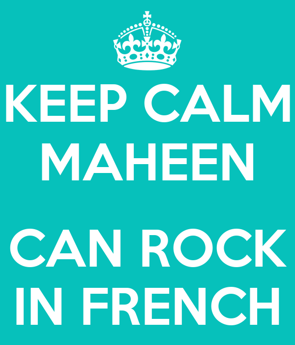 KEEP CALM MAHEEN  CAN ROCK IN FRENCH