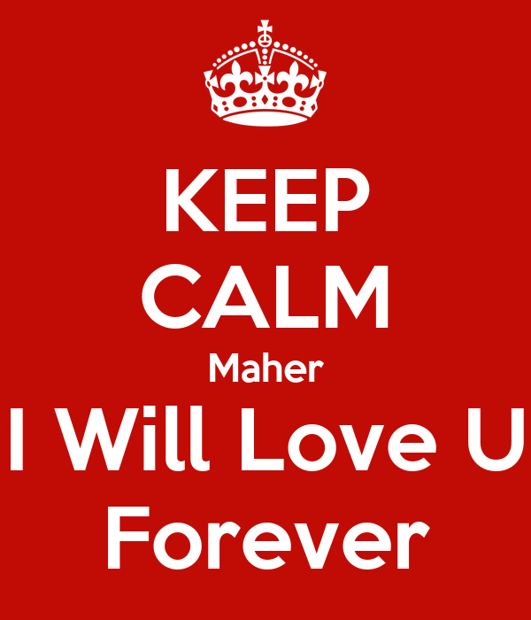 KEEP CALM Maher I Will Love U Forever