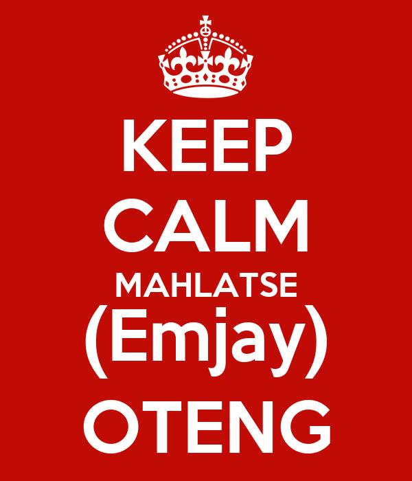 KEEP CALM MAHLATSE (Emjay) OTENG