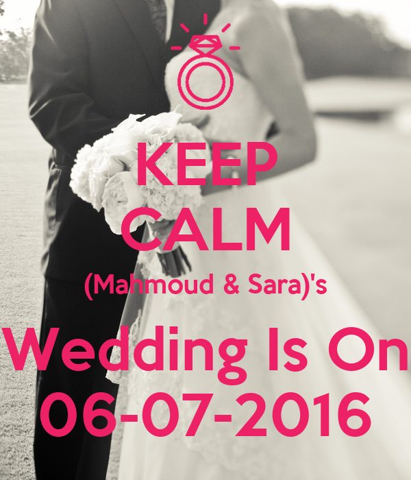 KEEP CALM (Mahmoud & Sara)'s Wedding Is On 06-07-2016