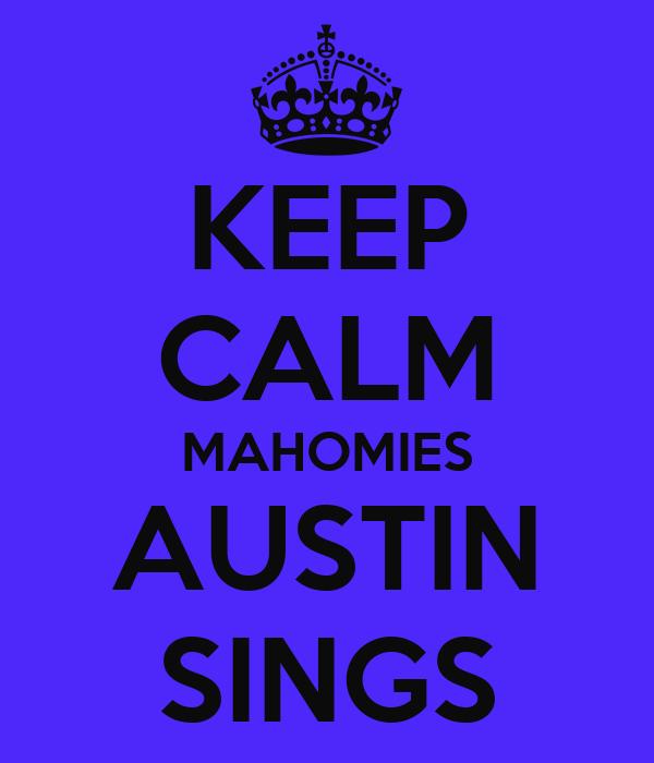 KEEP CALM MAHOMIES AUSTIN SINGS