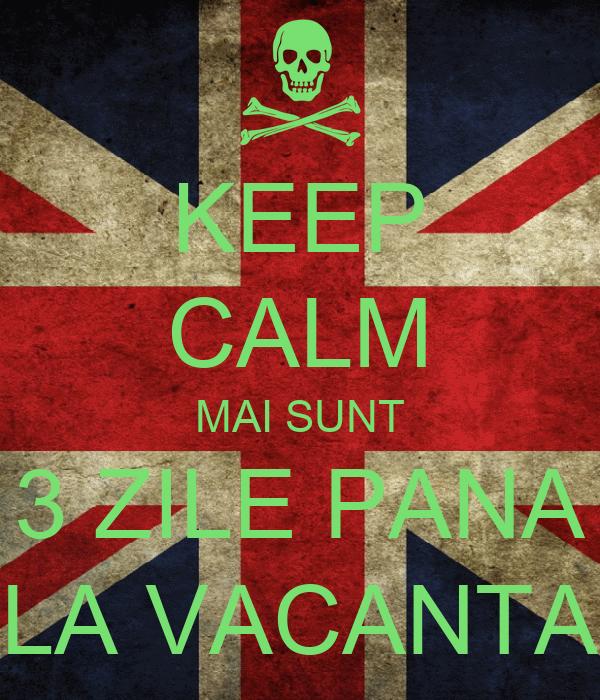 KEEP CALM MAI SUNT 3 ZILE PANA LA VACANTA