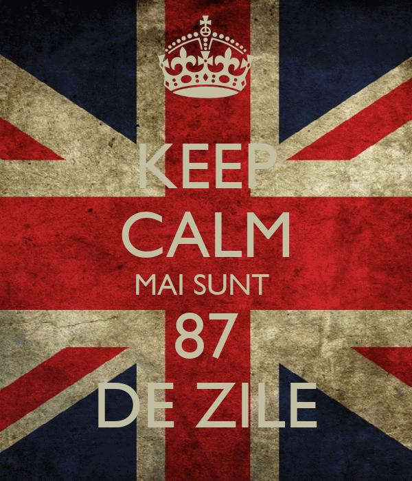 KEEP CALM MAI SUNT  87 DE ZILE