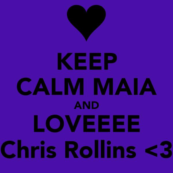 KEEP CALM MAIA AND LOVEEEE Chris Rollins <3