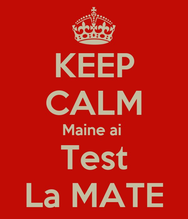 KEEP CALM Maine ai  Test La MATE