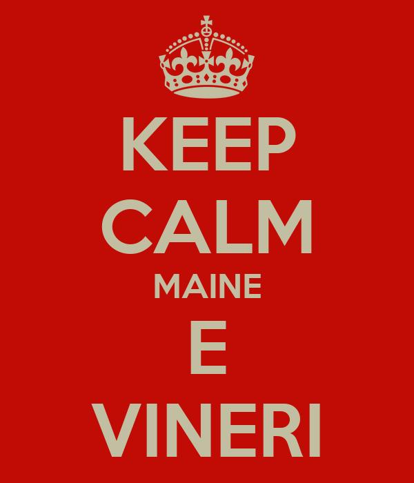 KEEP CALM MAINE E VINERI