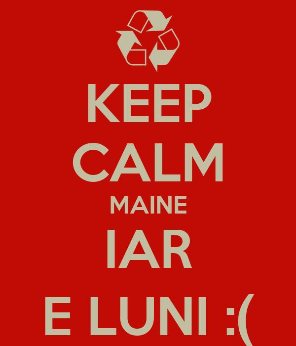 KEEP CALM MAINE IAR E LUNI :(