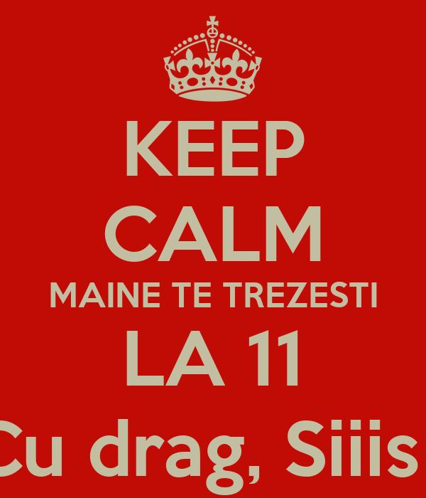 KEEP CALM MAINE TE TREZESTI LA 11 Cu drag, Siiis`