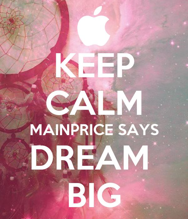 KEEP CALM MAINPRICE SAYS DREAM  BIG