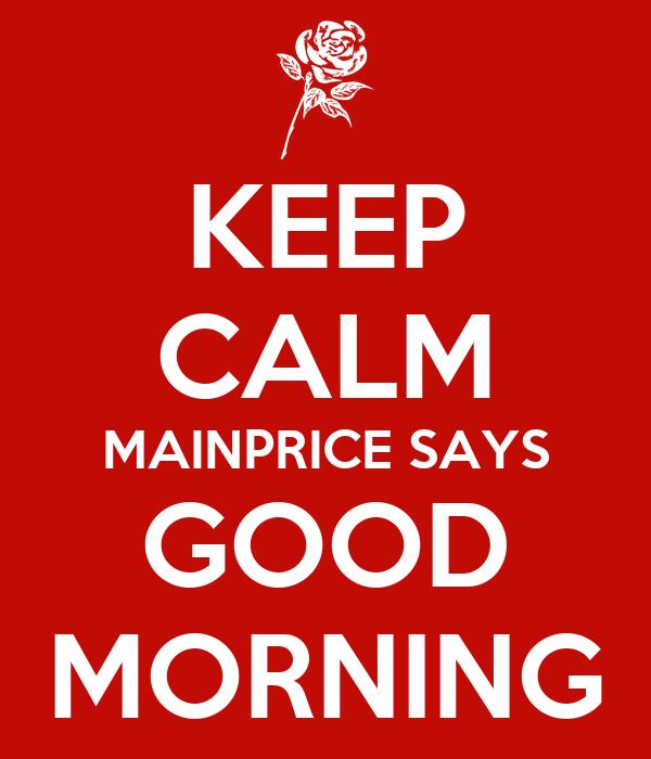 KEEP CALM MAINPRICE SAYS GOOD MORNING