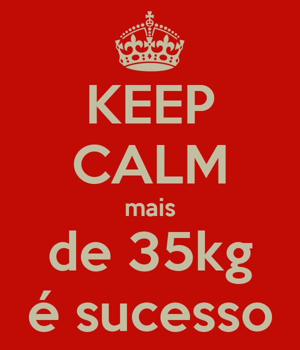 KEEP CALM mais de 35kg é sucesso