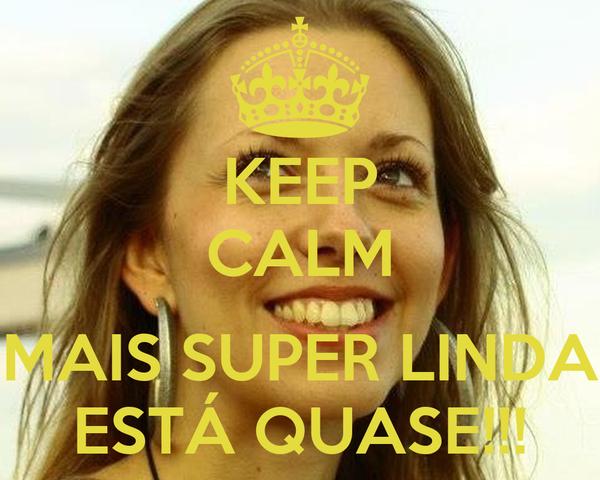KEEP CALM   MAIS SUPER LINDA ESTÁ QUASE!!!