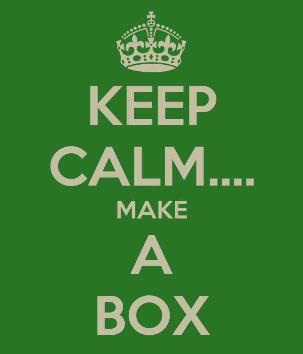 KEEP CALM.... MAKE A BOX