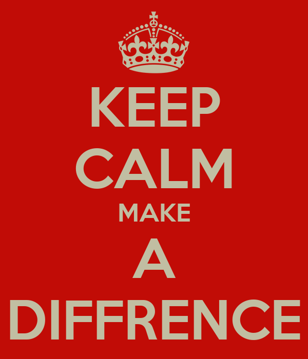 KEEP CALM MAKE A DIFFRENCE