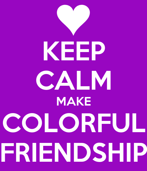KEEP CALM MAKE COLORFUL FRIENDSHIP