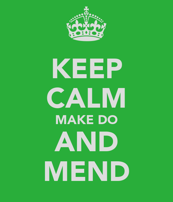 KEEP CALM MAKE DO AND MEND