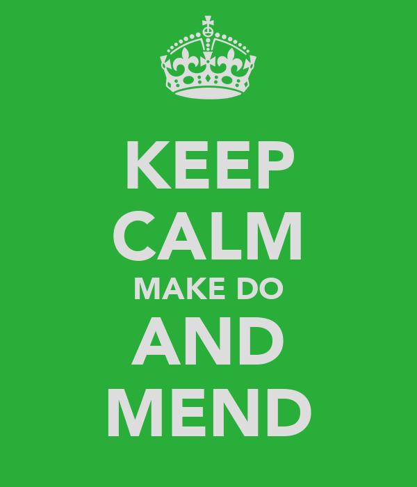 KEEP CALM MAKE DO AND MEND