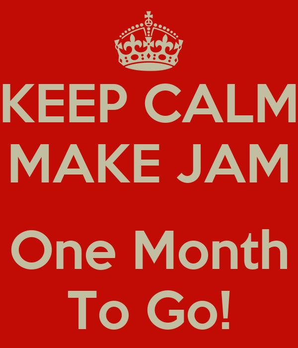 KEEP CALM MAKE JAM  One Month To Go!