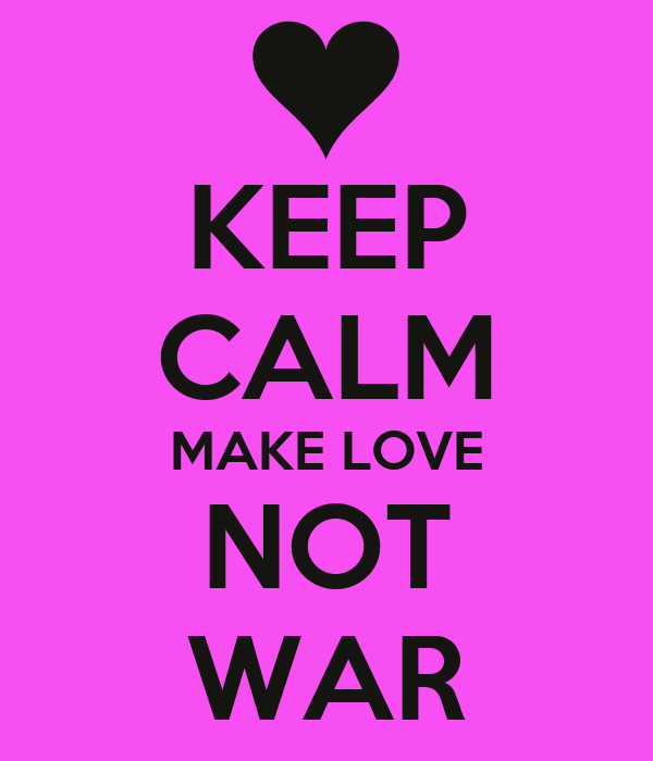 KEEP CALM MAKE LOVE NOT WAR