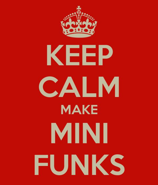 KEEP CALM MAKE MINI FUNKS