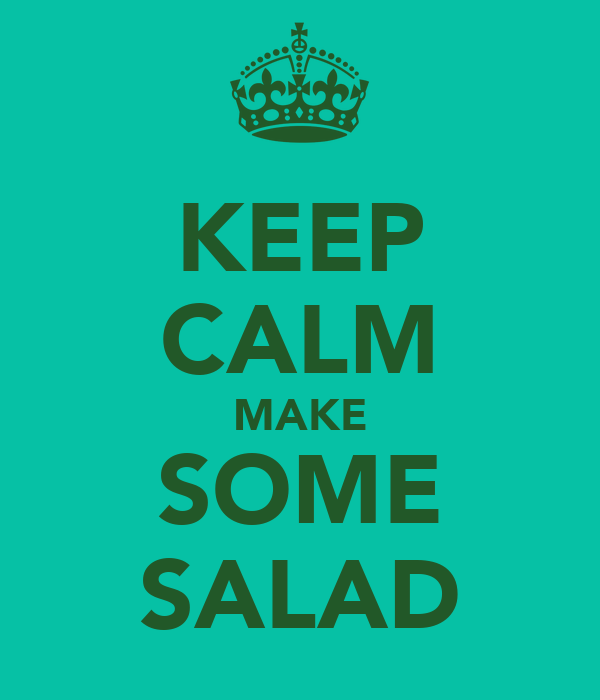 KEEP CALM MAKE SOME SALAD