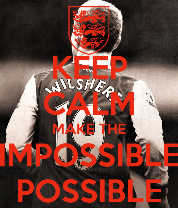 KEEP CALM MAKE THE IMPOSSIBLE POSSIBLE