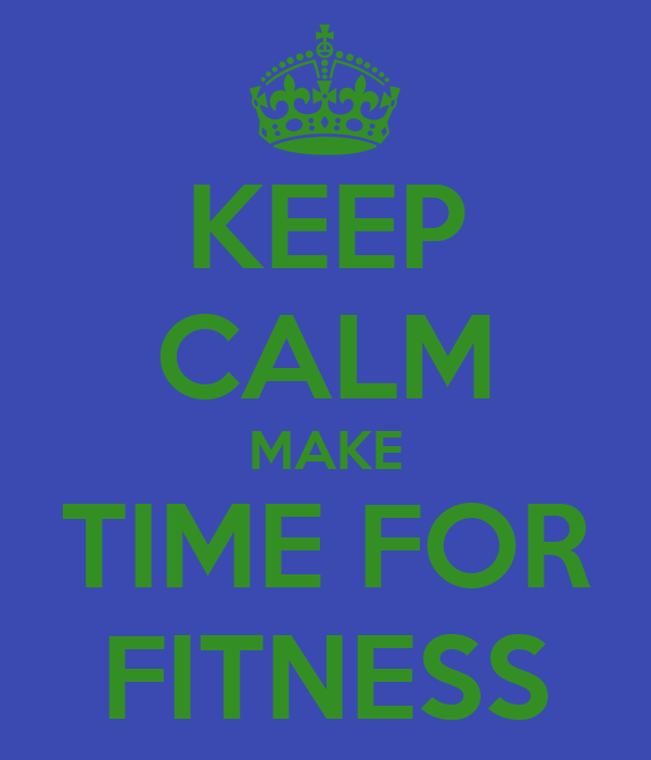 KEEP CALM MAKE TIME FOR FITNESS