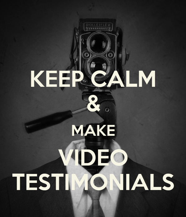 KEEP CALM & MAKE VIDEO TESTIMONIALS