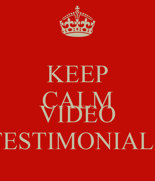 KEEP CALM MAKE VIDEO TESTIMONIALS