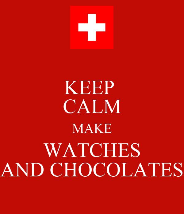 KEEP  CALM MAKE WATCHES AND CHOCOLATES