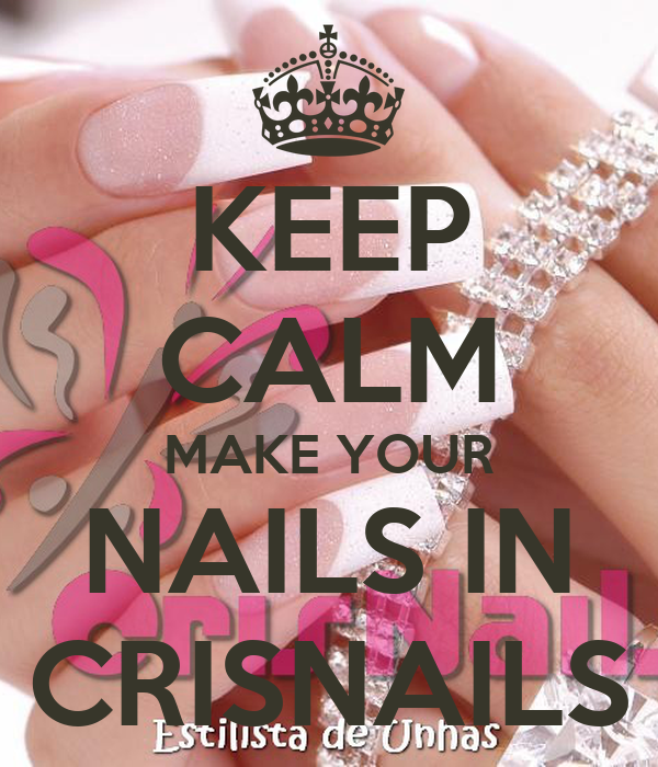 KEEP CALM MAKE YOUR NAILS IN CRISNAILS