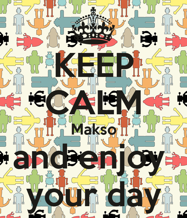 KEEP CALM Makso and enjoy  your day