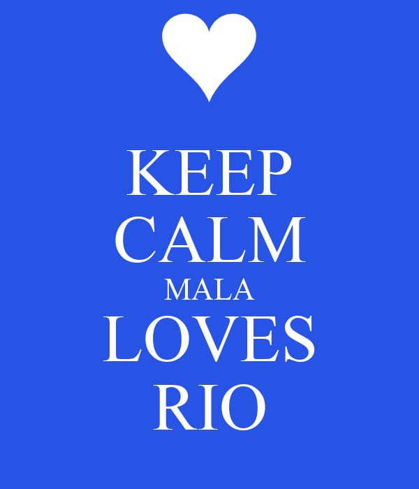 KEEP CALM MALA LOVES RIO