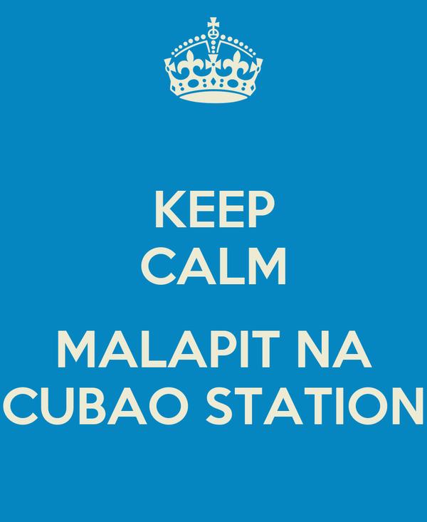 KEEP CALM  MALAPIT NA CUBAO STATION