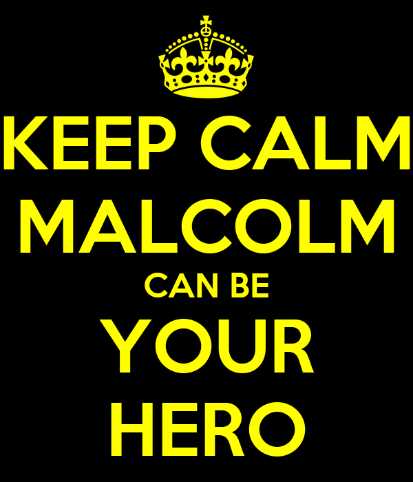 KEEP CALM MALCOLM CAN BE YOUR HERO