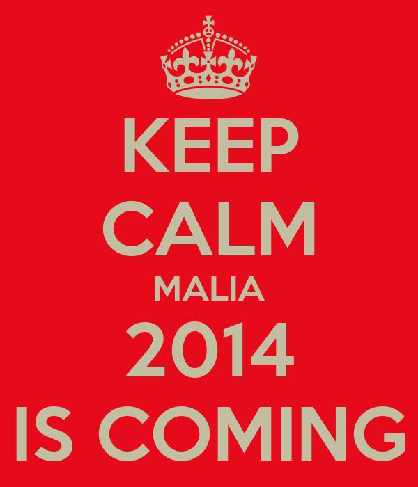 KEEP CALM MALIA 2014 IS COMING
