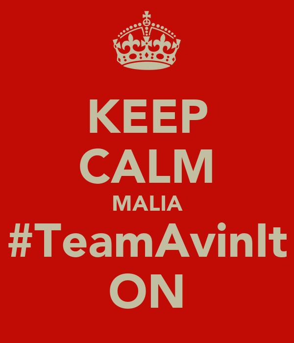 KEEP CALM MALIA #TeamAvinIt ON
