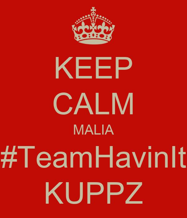 KEEP CALM MALIA #TeamHavinIt KUPPZ
